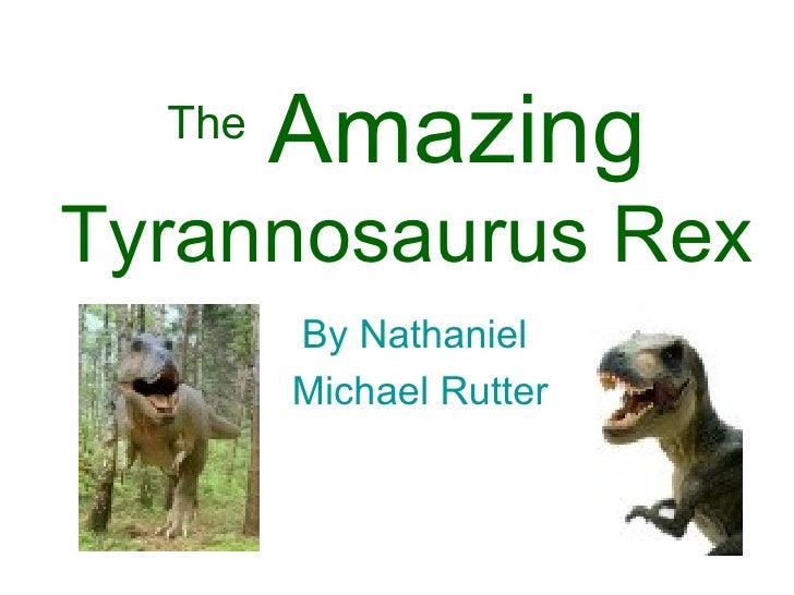 The   Amazing Tyrannosaurus Rex By Nathaniel  Michael Rutter