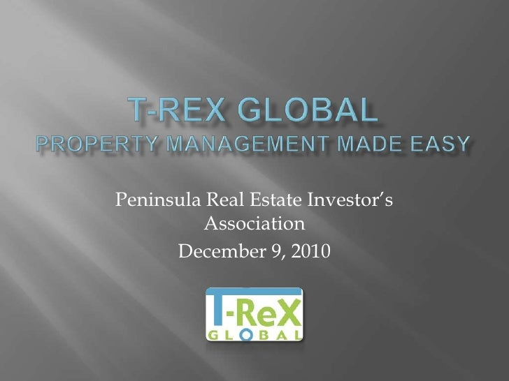 T-ReX Global Property Management Made Easy<br />Peninsula Real Estate Investor's Association<br />December 9, 2010<br />