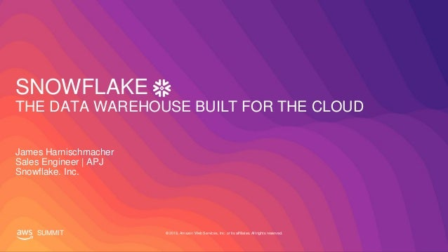 © 2019, Amazon Web Services, Inc. or its affiliates. All rights reserved.SUMMIT SNOWFLAKE THE DATA WAREHOUSE BUILT FOR THE...
