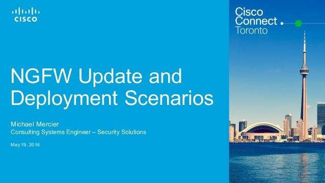 Cisco Confidential© 2015 Cisco and/or its affiliates. All rights reserved. 1 NGFW Update and Deployment Scenarios Michael ...