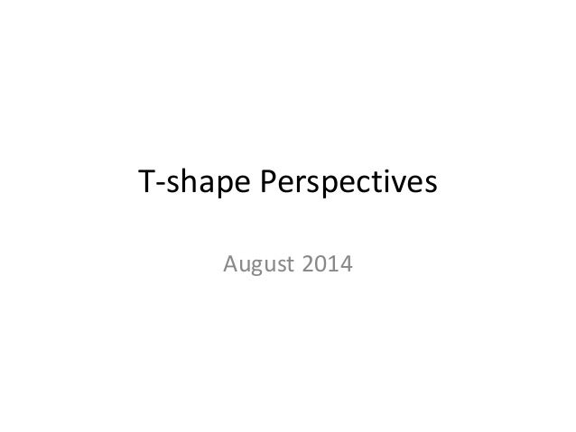 T-shape Perspectives August 2014