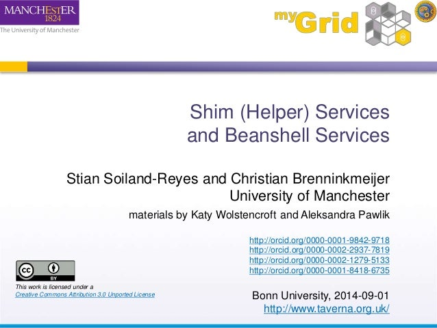 Shim (Helper) Services  and Beanshell Services  Stian Soiland-Reyes and Christian Brenninkmeijer  University of Manchester...
