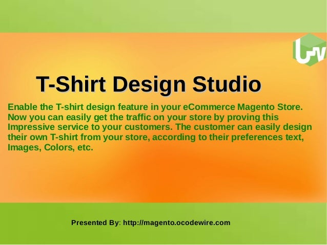 TT--SShhiirrtt DDeessiiggnn SSttuuddiioo  Enable the T-shirt design feature in your eCommerce Magento Store.  Now you can ...
