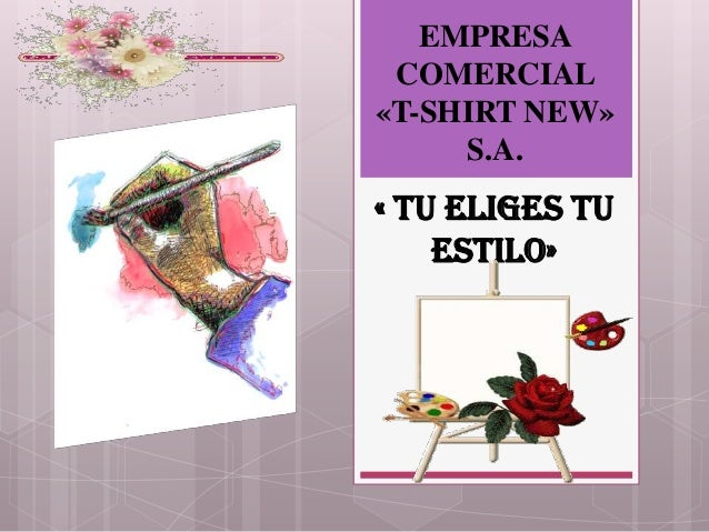 EMPRESA COMERCIAL«T-SHIRT NEW»     S.A.« TU ELIGES TU    ESTILO»