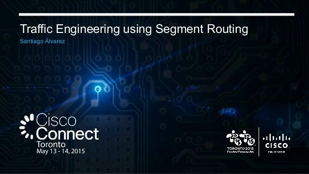 Traffic Engineering using Segment Routing Santiago Álvarez