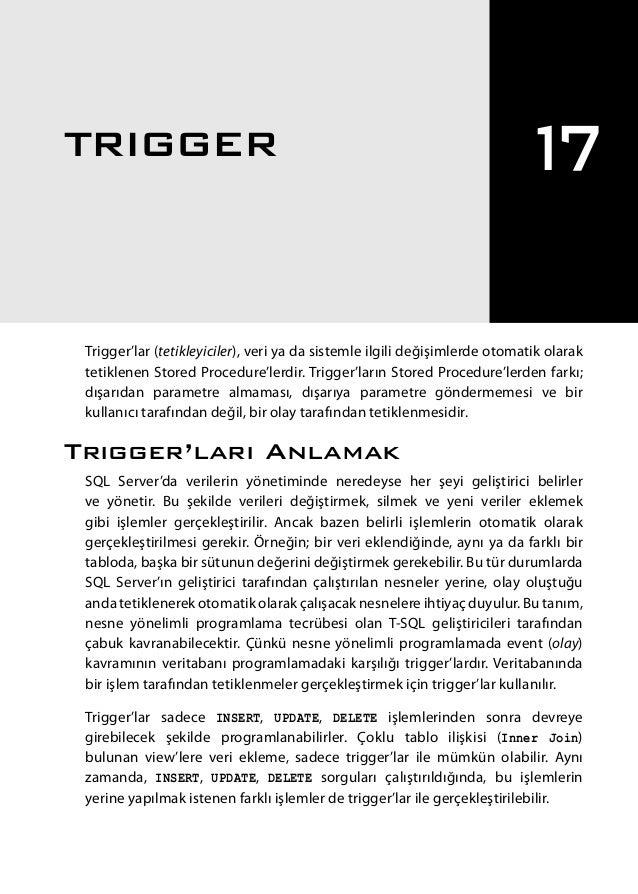 Trigger'lar (tetikleyiciler), veri ya da sistemle ilgili değişimlerde otomatik olarak tetiklenen Stored Procedure'lerdir. ...
