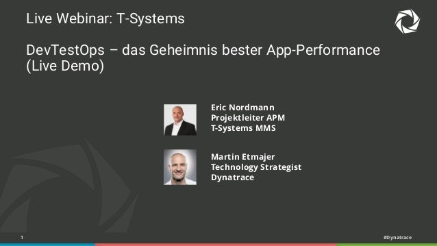1 #Dynatrace Live Webinar: T-Systems DevTestOps – das Geheimnis bester App-Performance (Live Demo) Martin Etmajer Technolo...