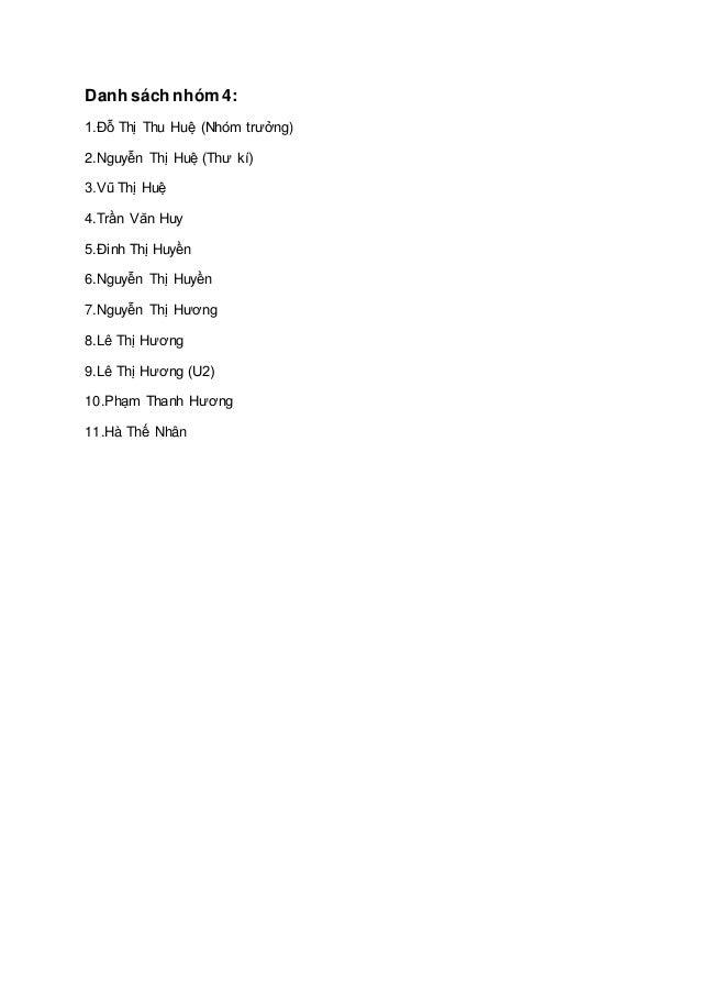 Danh sách nhóm 4: 1.Đỗ Thị Thu Huệ (Nhóm trưởng) 2.Nguyễn Thị Huệ (Thư kí) 3.Vũ Thị Huệ 4.Trần Văn Huy 5.Đinh Thị Huyền 6....