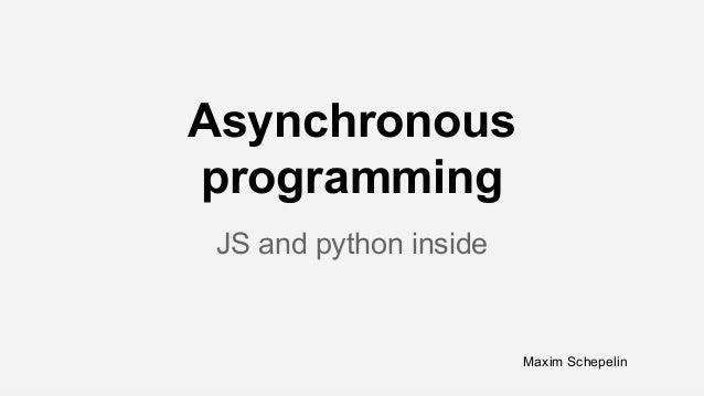 Asynchronous  programming  JS and python inside  Maxim Schepelin