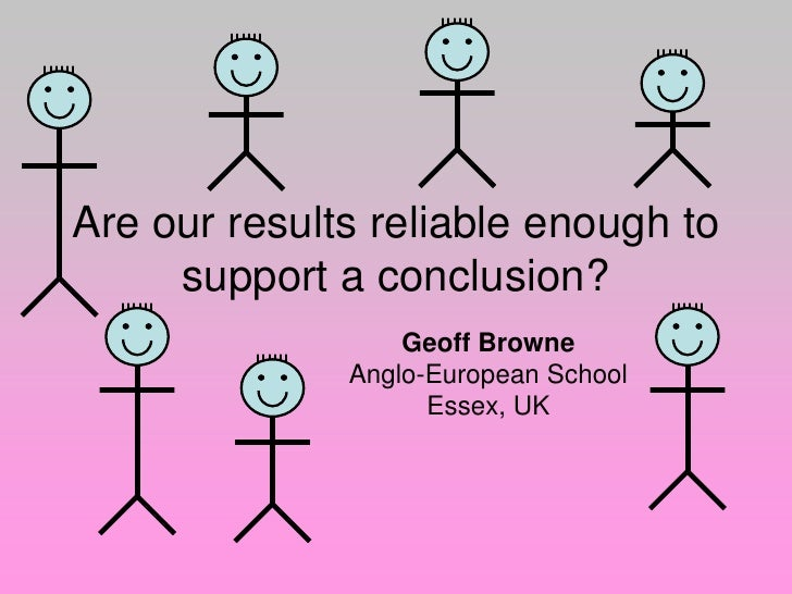 Are our results reliable enough to      support a conclusion?                   Geoff Browne               Anglo-European ...
