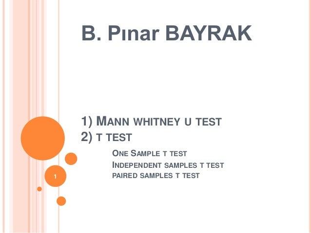 B. Pınar BAYRAK    1) MANN WHITNEY U TEST    2) T TEST        ONE SAMPLE T TEST        INDEPENDENT SAMPLES T TEST1       P...