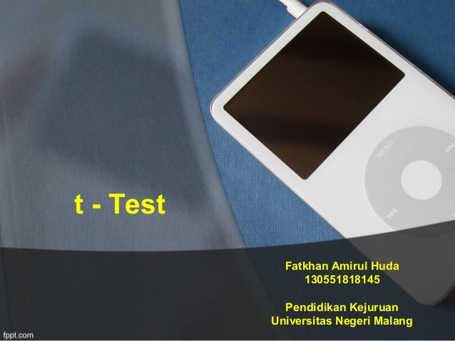 t - Test Fatkhan Amirul Huda 130551818145 Pendidikan Kejuruan Universitas Negeri Malang
