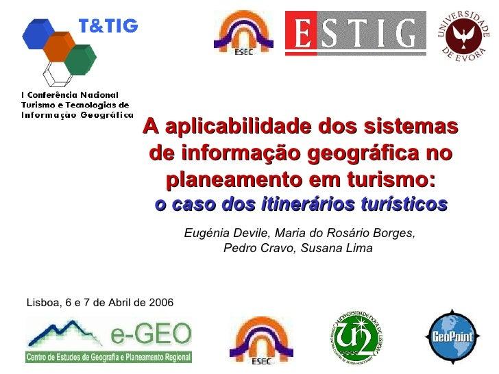 A aplicabilidade dos sistemas de informação geográfica no planeamento em turismo: o caso dos itinerários turísticos Eugéni...