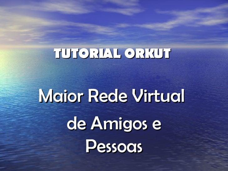 TUTORIAL ORKUT Maior Rede Virtual  de Amigos e Pessoas