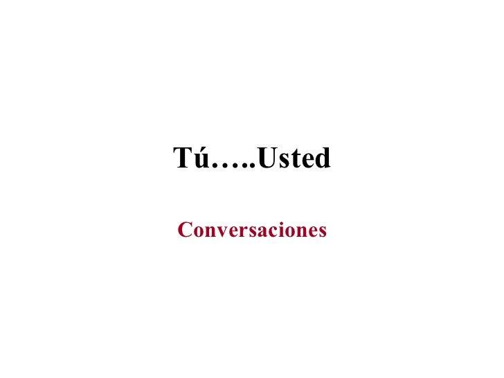 Tú…..Usted Conversaciones