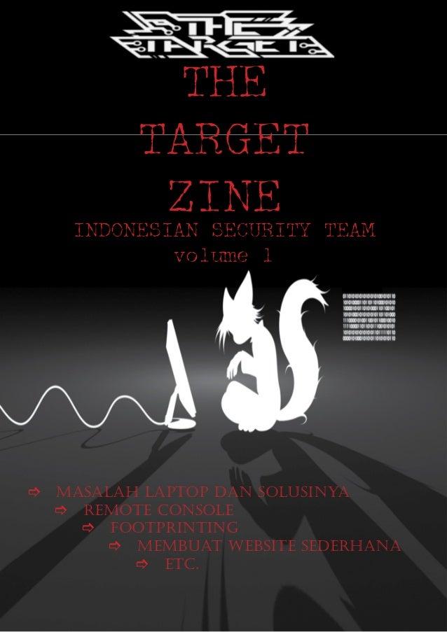 THE TARGET ZINE INDONESIAN SECURITY TEAM volume 1 ] MASALAH LAPTOP DAN SOLUSINYA  ] Remote Console  ] FOOTPRINTING  ...