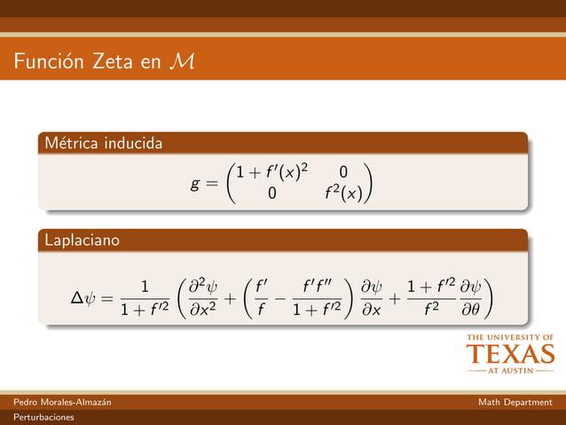 Funci´on Zeta en M M´etrica inducida g = 1 + f (x)2 0 0 f 2(x) Laplaciano ∆ψ = 1 1 + f 2 ∂2ψ ∂x2 + f f − f f 1 + f 2 ∂ψ ∂x...