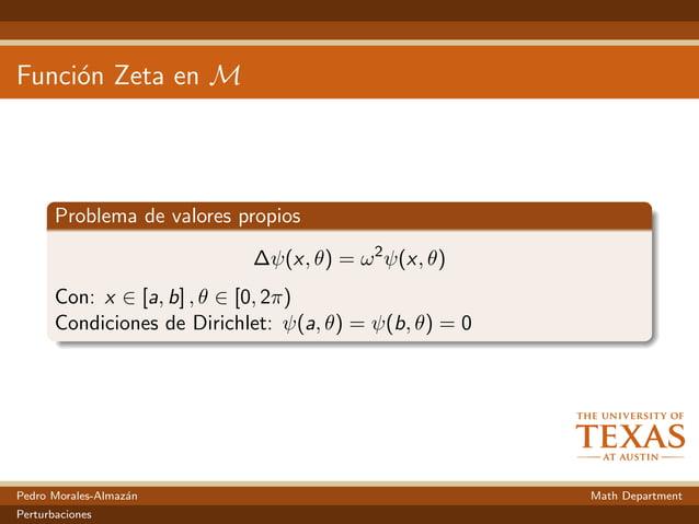 Funci´on Zeta en M Problema de valores propios ∆ψ(x, θ) = ω2 ψ(x, θ) Con: x ∈ [a, b] , θ ∈ [0, 2π) Condiciones de Dirichle...