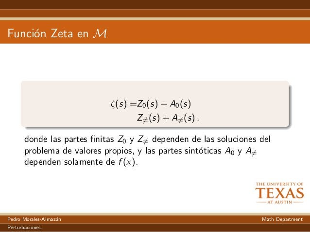 Funci´on Zeta en M ζ(s) =Z0(s) + A0(s) Z=(s) + A=(s) . donde las partes finitas Z0 y Z= dependen de las soluciones del prob...