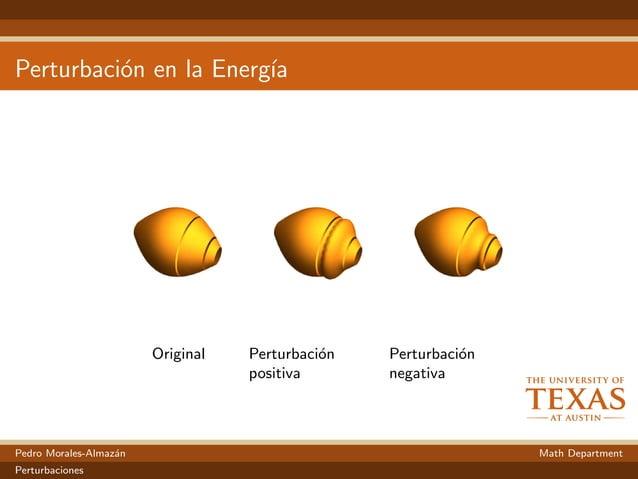 Perturbaci´on en la Energ´ıa Original Perturbaci´on positiva Perturbaci´on negativa Pedro Morales-Almaz´an Math Department...