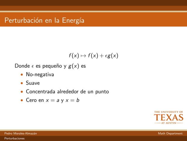 Perturbaci´on en la Energ´ıa f (x) → f (x) + g(x) Donde es peque˜no y g(x) es • No-negativa • Suave • Concentrada alrededo...