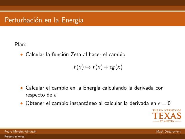 Perturbaci´on en la Energ´ıa Plan: • Calcular la funci´on Zeta al hacer el cambio f (x) → f (x) + g(x) • Calcular el cambi...