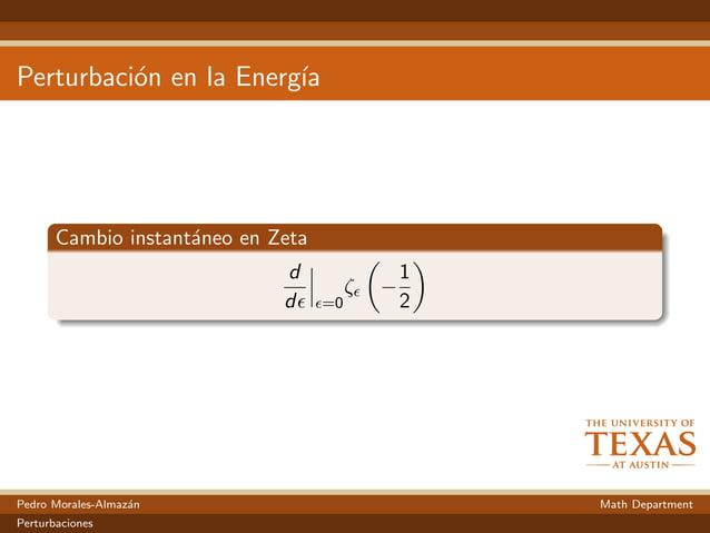 Perturbaci´on en la Energ´ıa Cambio instant´aneo en Zeta d d =0 ζ − 1 2 Pedro Morales-Almaz´an Math Department Perturbacio...