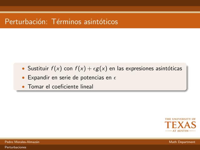Perturbaci´on: T´erminos asint´oticos • Sustituir f (x) con f (x) + g(x) en las expresiones asint´oticas • Expandir en ser...