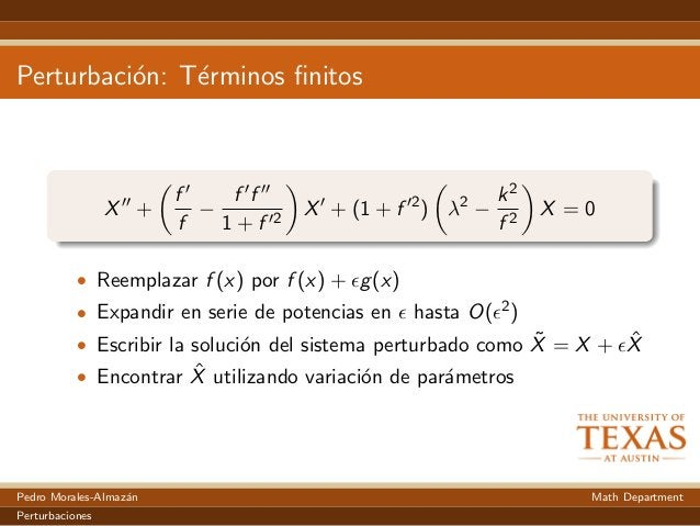 Perturbaci´on: T´erminos finitos X + f f − f f 1 + f 2 X + (1 + f 2 ) λ2 − k2 f 2 X = 0 • Reemplazar f (x) por f (x) + g(x)...