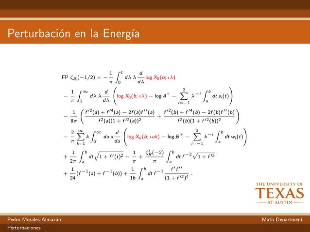 Perturbaci´on en la Energ´ıa FP ζ∆(−1/2) = − 1 π 1 0 dλ λ d dλ log X0(b; ıλ) − 1 π ∞ 1 dλ λ d dλ  log X0(b; ıλ) − log A ...