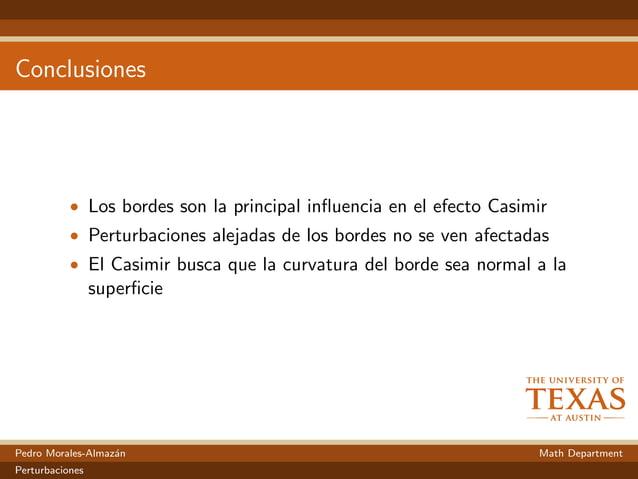 Conclusiones • Los bordes son la principal influencia en el efecto Casimir • Perturbaciones alejadas de los bordes no se ve...