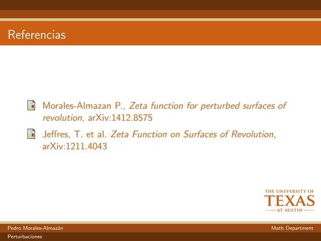 Referencias Morales-Almazan P., Zeta function for perturbed surfaces of revolution, arXiv:1412.8575 Jeffres, T. et al. Zeta...