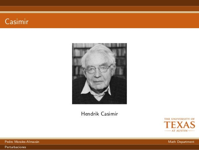 Casimir Hendrik Casimir Pedro Morales-Almaz´an Math Department Perturbaciones