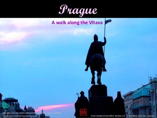 Prague                                                           A walk along the VltavaAll rights reserved. Rights belong...
