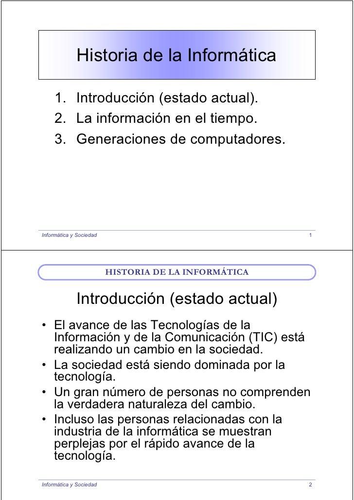 Historia de la Informática       1. Introducción (estado actual).      2. La información en el tiempo.      3. Generacione...