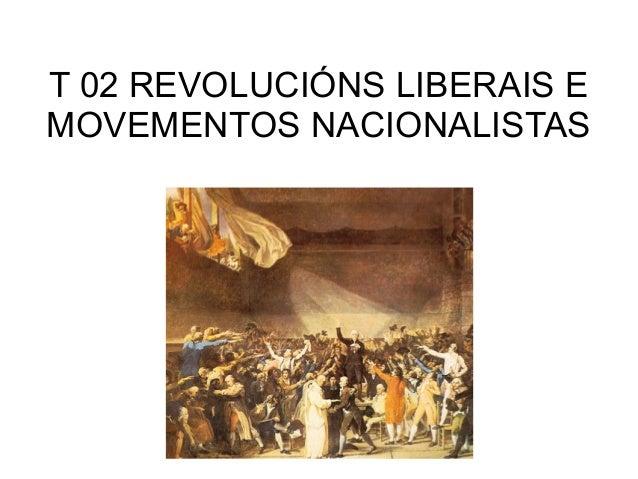 T 02 REVOLUCIÓNS LIBERAIS E MOVEMENTOS NACIONALISTAS
