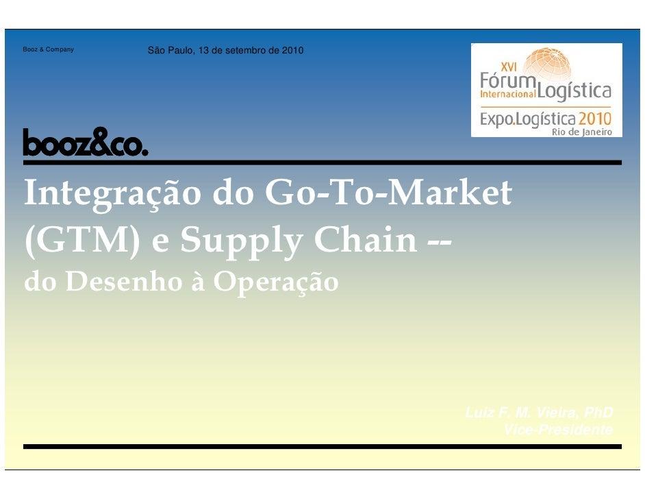 Booz & Company   São Paulo, 13 de setembro de 2010Integração do Go-To-Market(GTM) e Supply Chain --do Desenho à Operação  ...