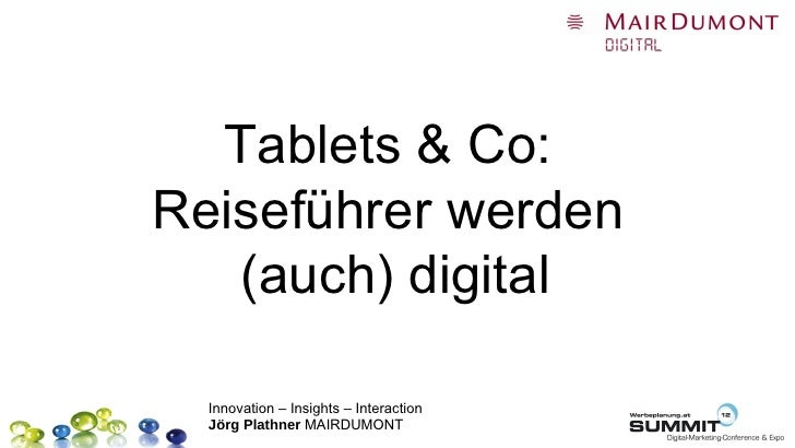 Tablets & Co:Reiseführer werden   (auch) digital  Innovation – Insights – Interaction  Jörg Plathner MAIRDUMONT