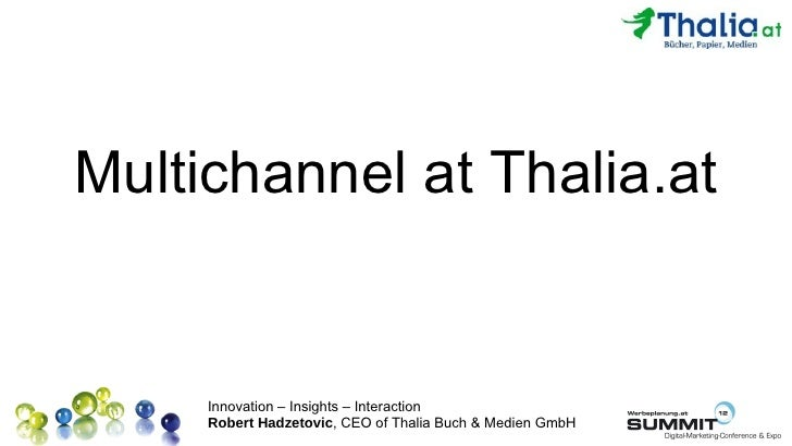Multichannel at Thalia.at     Innovation – Insights – Interaction     Robert Hadzetovic, CEO of Thalia Buch & Medien GmbH