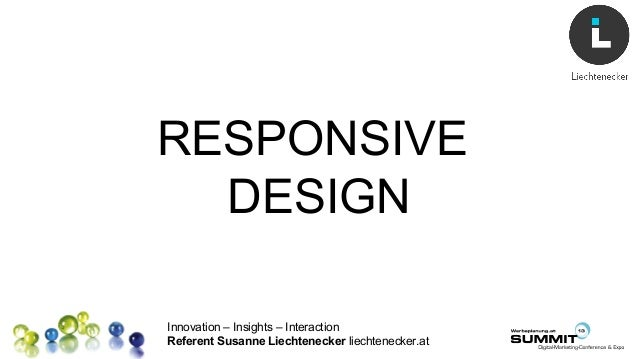 Innovation – Insights – Interaction Referent Susanne Liechtenecker liechtenecker.at RESPONSIVE DESIGN