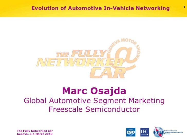 Evolution of Automotive In-Vehicle Networking Marc Osajda Global Automotive Segment Marketing Freescale Semiconductor
