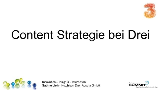 Innovation – Insights – Interaction Sabine Liehr Hutchison Drei Austria GmbH Content Strategie bei Drei