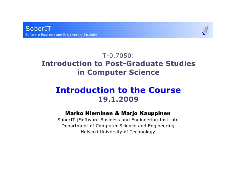 T-0.7050: Introduction to Post-Graduate Studies         in Computer Science     Introduction to the Course                ...