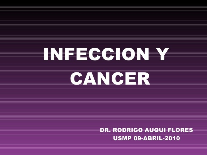 DR. RODRIGO AUQUI FLORES USMP 09-ABRIL-2010 <ul><li>INFECCION Y CANCER </li></ul>