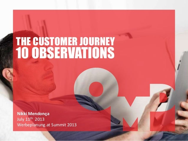 THE CUSTOMER JOURNEY 10 OBSERVATIONS Nikki Mendonҫa July 11th 2013 Werbeplanung.at Summit 2013