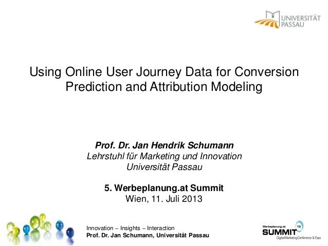 Innovation – Insights – Interaction Prof. Dr. Jan Schumann, Universität Passau Using Online User Journey Data for Conversi...