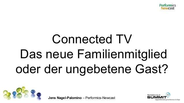 Jens Nagel-Palomino – Performics-Newcast Connected TV Das neue Familienmitglied oder der ungebetene Gast?