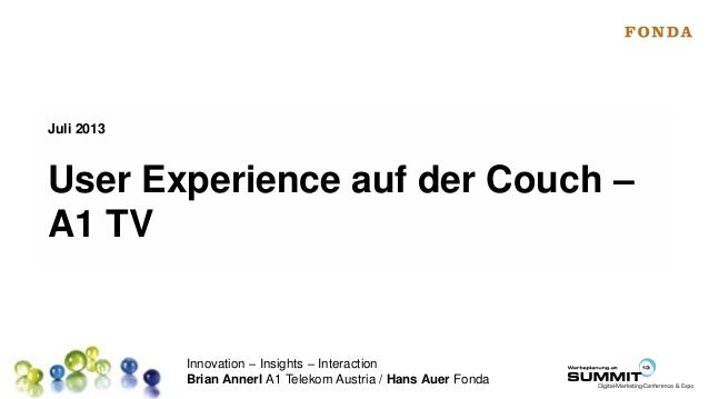 Innovation – Insights – Interaction Brian Annerl A1 Telekom Austria / Hans Auer Fonda User Experience auf der Couch – A1 T...