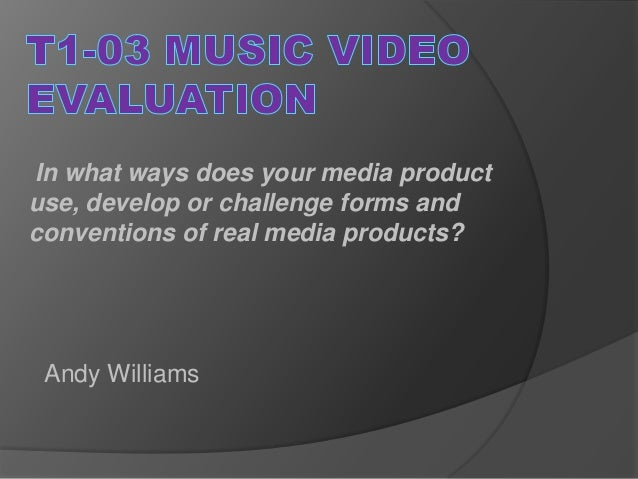 In what ways does your media productuse, develop or challenge forms andconventions of real media products? Andy Williams