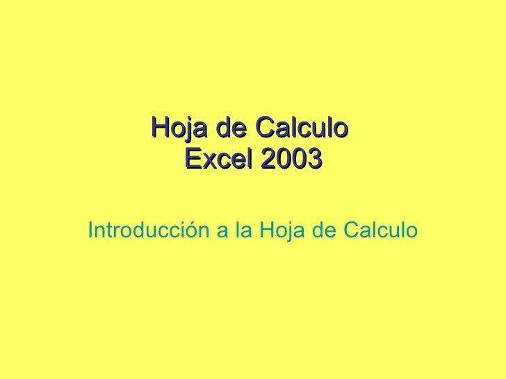 Hoja de Calculo  Excel 2003 Introducción a la Hoja de Calculo